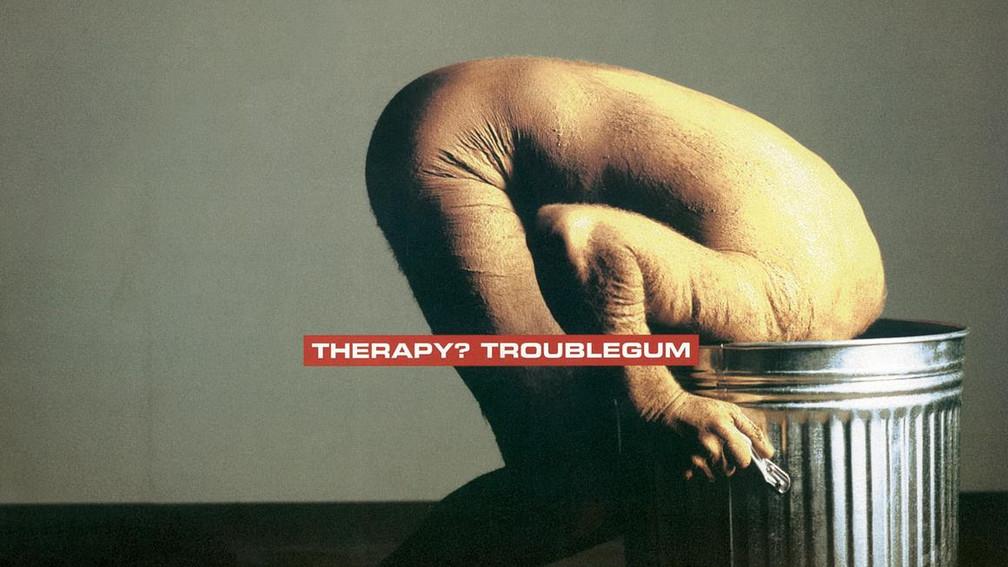 Therapy-Troublegum_b4b62e6b8feb204f329c1700ab8c6c4a